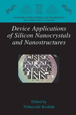 Device Applications of Silicon Nanocrystals and Nanostructures - Nanostructure Science and Technology (Paperback)