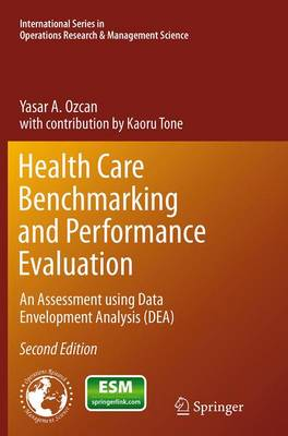 Health Care Benchmarking and Performance Evaluation: An Assessment using Data Envelopment Analysis (DEA) - International Series in Operations Research & Management Science 210 (Paperback)