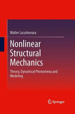 Nonlinear Structural Mechanics: Theory, Dynamical Phenomena and Modeling (Paperback)