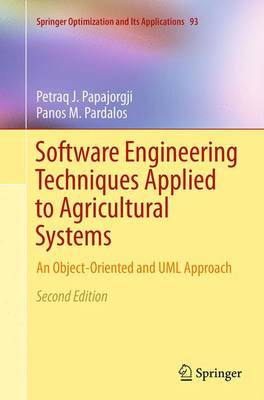 Software Engineering Techniques Applied to Agricultural Systems: An Object-Oriented and UML Approach - Springer Optimization and Its Applications 93 (Paperback)