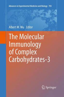 The Molecular Immunology of Complex Carbohydrates-3 - Advances in Experimental Medicine and Biology 705 (Paperback)