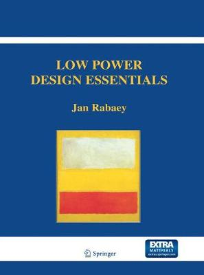 Low Power Design Essentials - Integrated Circuits and Systems (Paperback)