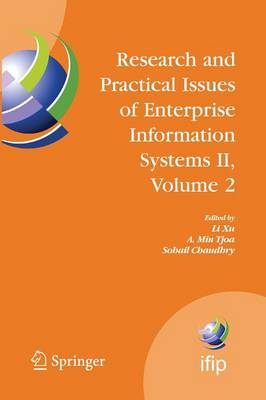 Research and Practical Issues of Enterprise Information Systems II Volume 2: IFIP TC 8 WG 8.9 International Conference on Research and Practical Issues of Enterprise Information Systems (CONFENIS 2007), October 14-16, 2007, Beijing, China - IFIP Advances in Information and Communication Technology 255 (Paperback)