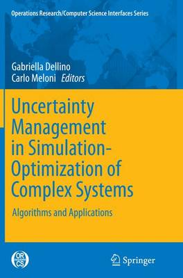 Uncertainty Management in Simulation-Optimization of Complex Systems: Algorithms and Applications - Operations Research/Computer Science Interfaces Series 59 (Paperback)