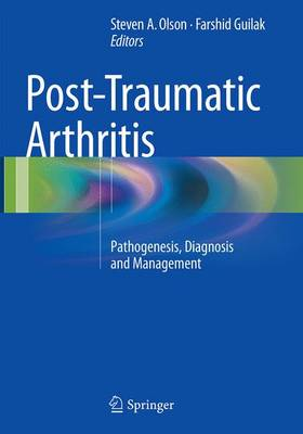 Post-Traumatic Arthritis: Pathogenesis, Diagnosis and Management (Paperback)