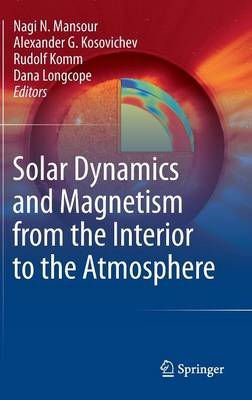 Solar Dynamics and Magnetism from the Interior to the Atmosphere (Hardback)