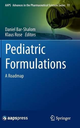Pediatric Formulations: A Roadmap - AAPS Advances in the Pharmaceutical Sciences Series 11 (Hardback)