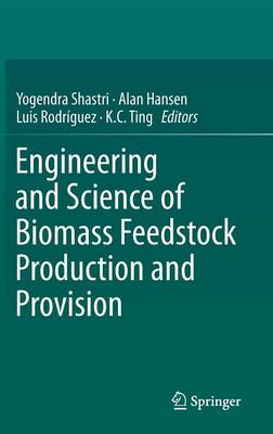 Engineering and Science of Biomass Feedstock Production and Provision (Hardback)