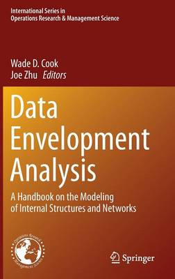 Data Envelopment Analysis: A Handbook of Modeling Internal Structure and Network - International Series in Operations Research & Management Science 208 (Hardback)