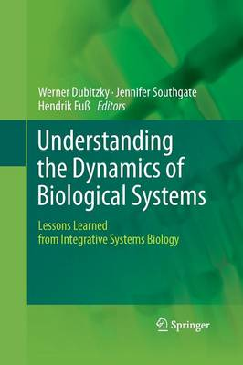 Understanding the Dynamics of Biological Systems: Lessons Learned from Integrative Systems Biology (Paperback)