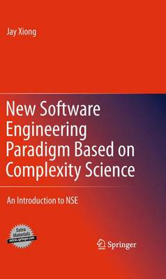 New Software Engineering Paradigm Based on Complexity Science: An Introduction to NSE (Paperback)