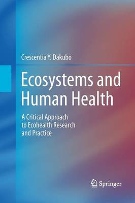 Ecosystems and Human Health: A Critical  Approach to Ecohealth Research and Practice (Paperback)