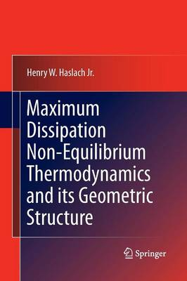 Maximum Dissipation Non-Equilibrium Thermodynamics and its Geometric Structure (Paperback)