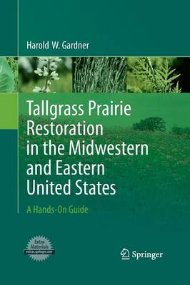 Tallgrass Prairie Restoration in the Midwestern and Eastern United States: A Hands-On Guide (Paperback)