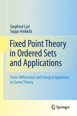 Fixed Point Theory in Ordered Sets and Applications: From Differential and Integral Equations to Game Theory (Paperback)