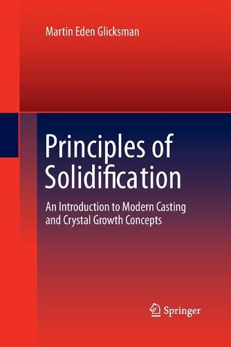 Principles of Solidification: An Introduction to Modern Casting and Crystal Growth Concepts (Paperback)