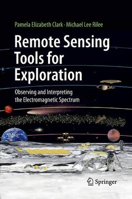 Remote Sensing Tools for Exploration: Observing and Interpreting the Electromagnetic Spectrum (Paperback)