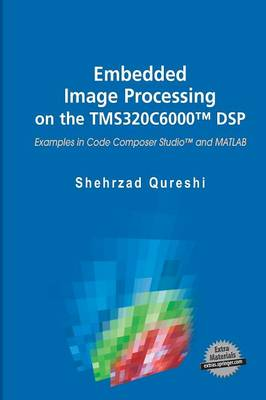 Embedded Image Processing on the TMS320C6000 (TM) DSP: Examples in Code Composer Studio (TM) and MATLAB (Paperback)