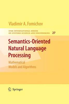 Semantics-Oriented Natural Language Processing: Mathematical Models and Algorithms - IFSR International Series in Systems Science and Systems Engineering 27 (Paperback)