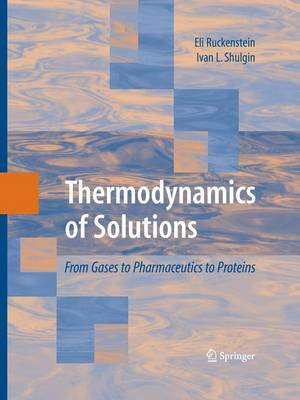 Thermodynamics of Solutions: From Gases to Pharmaceutics to Proteins (Paperback)