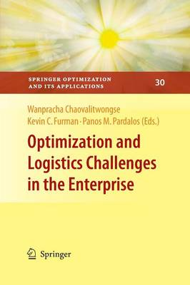 Optimization and Logistics Challenges in the Enterprise - Springer Optimization and Its Applications 30 (Paperback)