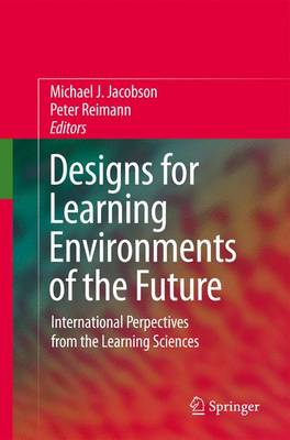 Designs for Learning Environments of the Future: International Perspectives from the Learning Sciences (Paperback)