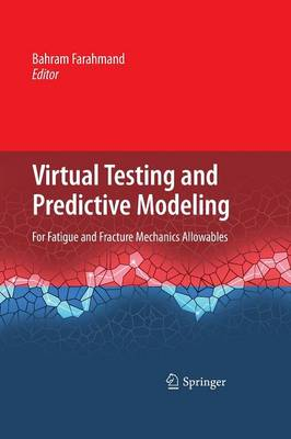 Virtual Testing and Predictive Modeling: For Fatigue and Fracture Mechanics Allowables (Paperback)