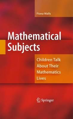 Mathematical Subjects: Children Talk About Their Mathematics Lives (Paperback)