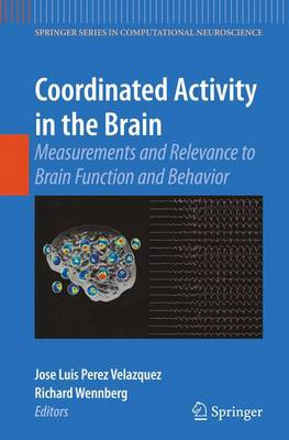 Coordinated Activity in the Brain: Measurements and Relevance to Brain Function and Behavior - Springer Series in Computational Neuroscience 2 (Paperback)
