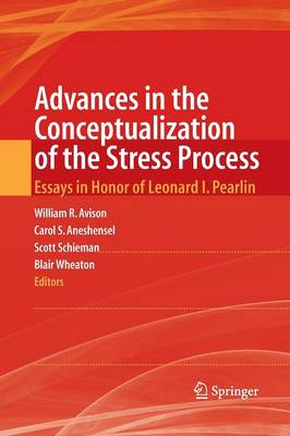 Advances in the Conceptualization of the Stress Process: Essays in Honor of Leonard I. Pearlin (Paperback)