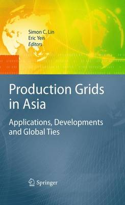 Production Grids in Asia: Applications, Developments and Global Ties (Paperback)