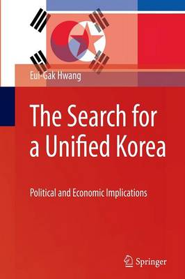 The Search for a Unified Korea: Political and Economic Implications (Paperback)