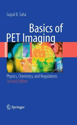 Basics of PET Imaging: Physics, Chemistry, and Regulations (Paperback)