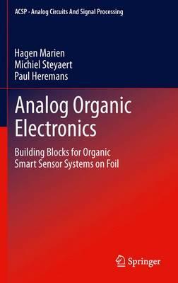 Analog Organic Electronics: Building Blocks for Organic Smart Sensor Systems on Foil - Analog Circuits and Signal Processing (Paperback)