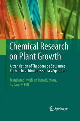 Chemical Research on Plant Growth: A Translation of Theodore de Saussure's Recherches Chimiques sur la Vegetation by Jane F. Hill (Paperback)
