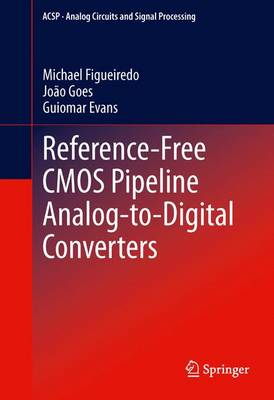 Reference-Free CMOS Pipeline Analog-to-Digital Converters - Analog Circuits and Signal Processing (Paperback)