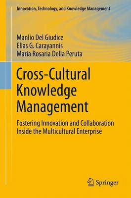 Cross-Cultural Knowledge Management: Fostering Innovation and Collaboration Inside the Multicultural Enterprise - Innovation, Technology, and Knowledge Management 11 (Paperback)