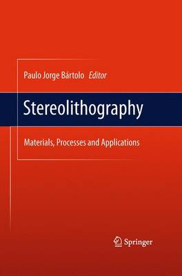 Stereolithography: Materials, Processes and Applications (Paperback)