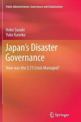 Japan's Disaster Governance: How was the 3.11 Crisis Managed? - Public Administration, Governance and Globalization 4 (Paperback)