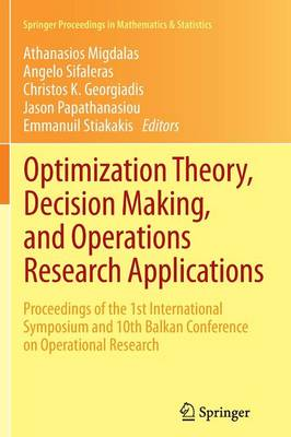 Optimization Theory, Decision Making, and Operations Research Applications: Proceedings of the 1st International Symposium and 10th Balkan Conference on Operational Research - Springer Proceedings in Mathematics & Statistics 31 (Paperback)