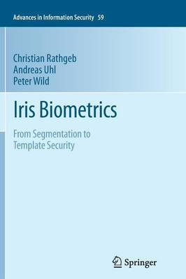 Iris Biometrics: From Segmentation to Template Security - Advances in Information Security 59 (Paperback)