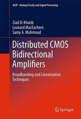 Distributed CMOS Bidirectional Amplifiers: Broadbanding and Linearization Techniques - Analog Circuits and Signal Processing (Paperback)