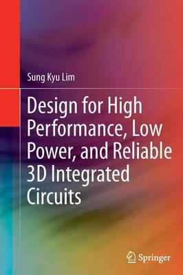 Design for High Performance, Low Power, and Reliable 3D Integrated Circuits (Paperback)