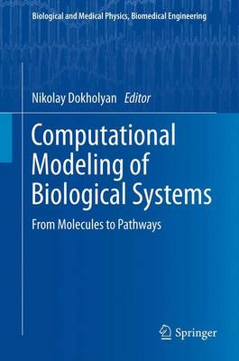 Computational Modeling of Biological Systems: From Molecules to Pathways - Biological and Medical Physics, Biomedical Engineering (Paperback)