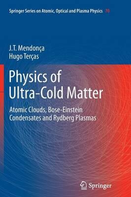 Physics of Ultra-Cold Matter: Atomic Clouds, Bose-Einstein Condensates and Rydberg Plasmas - Springer Series on Atomic, Optical, and Plasma Physics 70 (Paperback)