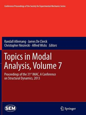 Topics in Modal Analysis, Volume 7: Proceedings of the 31st IMAC, A Conference on Structural Dynamics, 2013 - Conference Proceedings of the Society for Experimental Mechanics Series (Paperback)
