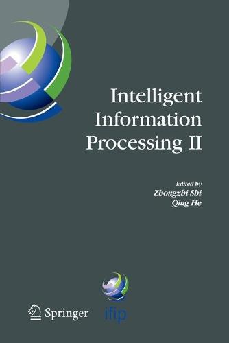 Intelligent Information Processing II: IFIP TC12/WG12.3 International Conference on Intelligent Information Processing (IIP2004) October 21-23, 2004, Beijing, China - IFIP Advances in Information and Communication Technology 163 (Paperback)