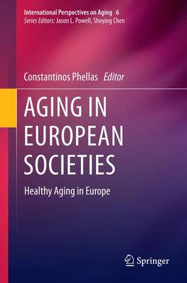 Aging in European Societies: Healthy Aging in Europe - International Perspectives on Aging 6 (Paperback)