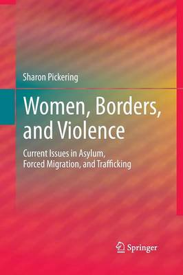 Women, Borders, and Violence: Current Issues in Asylum, Forced Migration, and Trafficking (Paperback)
