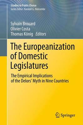The Europeanization of Domestic Legislatures: The Empirical Implications of the Delors' Myth in Nine Countries - Studies in Public Choice (Paperback)